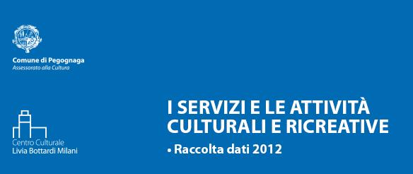 I servizi e le attività culturali e ricreative. Raccolta dati 2012