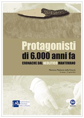 Protagonisti di 6000 anni fa. Cronache dal Neolitico mantovano