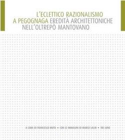 L'eclettico razionalismo a Pegognaga. Eredità architettoniche nell'Oltrepò mantovano